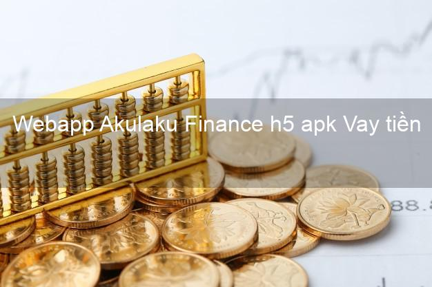 Webapp Akulaku Finance h5 apk Vay tiền