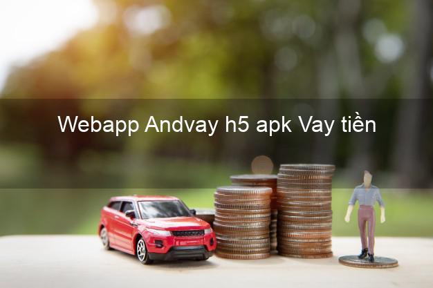 Webapp Andvay h5 apk Vay tiền