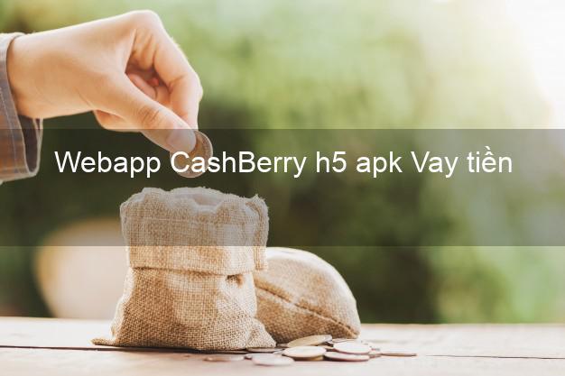 Webapp CashBerry h5 apk Vay tiền