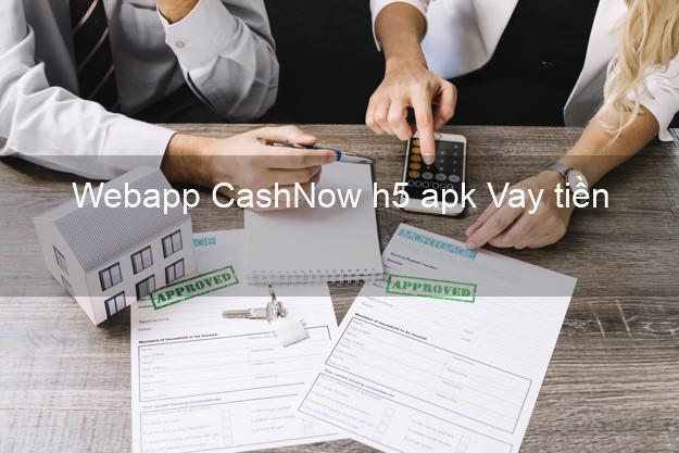 Webapp CashNow h5 apk Vay tiền