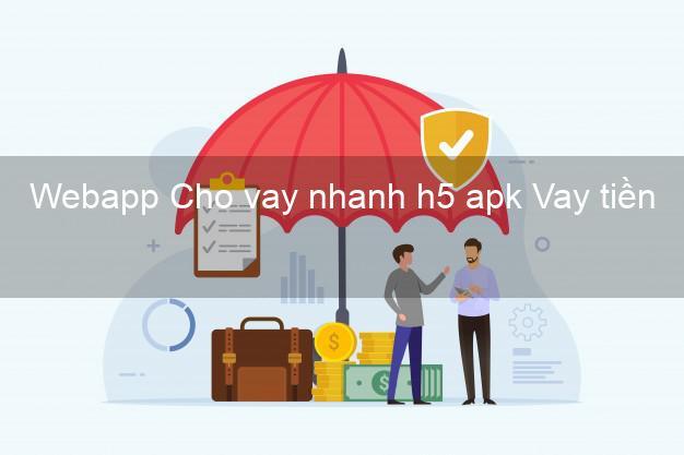 Webapp Cho vay nhanh h5 apk Vay tiền