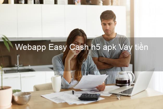 Webapp Easy Cash h5 apk Vay tiền