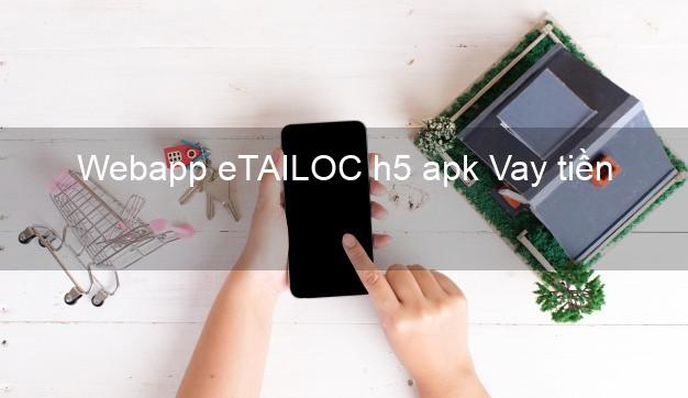 Webapp eTAILOC h5 apk Vay tiền