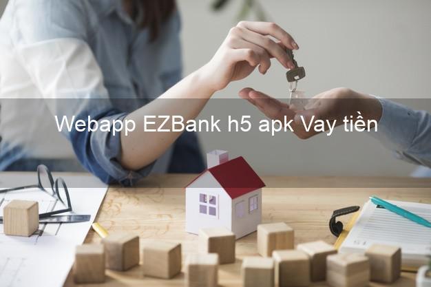 Webapp EZBank h5 apk Vay tiền