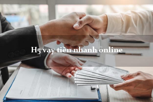 H5 vay tiền nhanh online