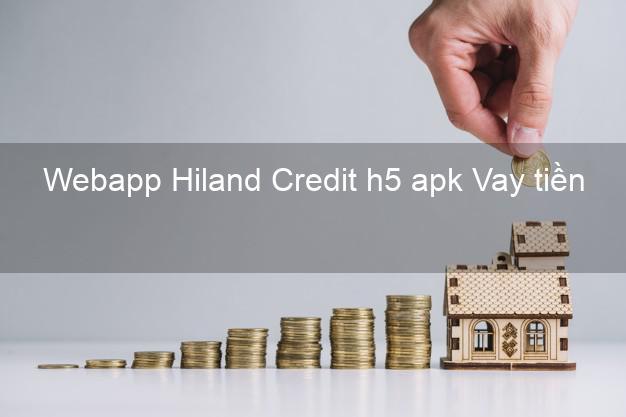 Webapp Hiland Credit h5 apk Vay tiền
