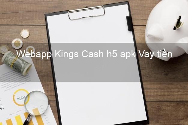Webapp Kings Cash h5 apk Vay tiền