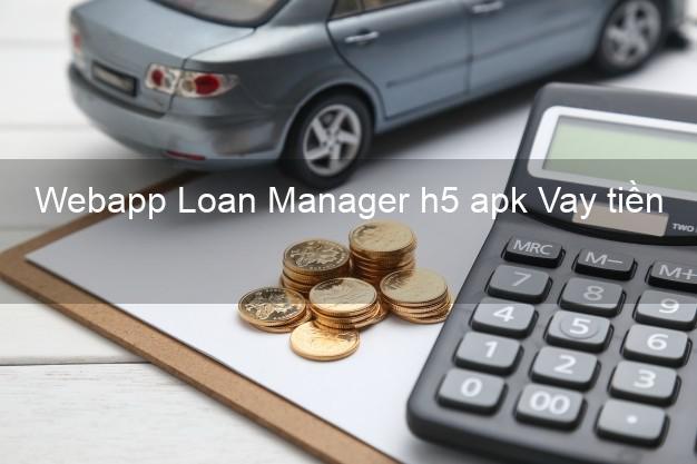 Webapp Loan Manager h5 apk Vay tiền
