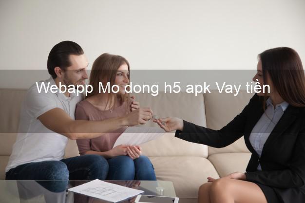 Webapp Mo dong h5 apk Vay tiền