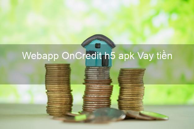 Webapp OnCredit h5 apk Vay tiền