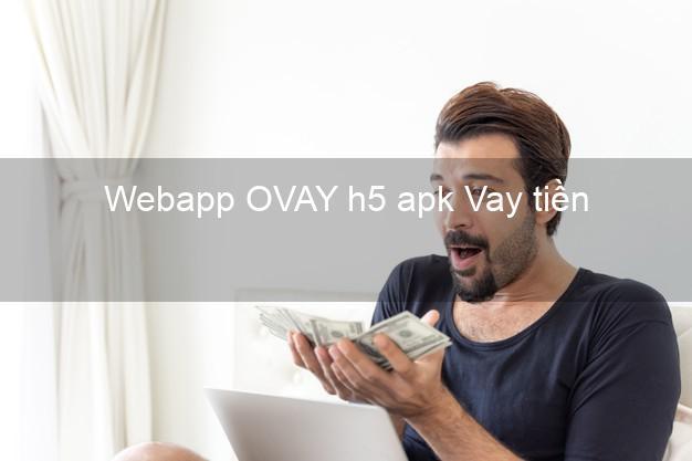 Webapp OVAY h5 apk Vay tiền