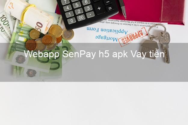 Webapp SenPay h5 apk Vay tiền