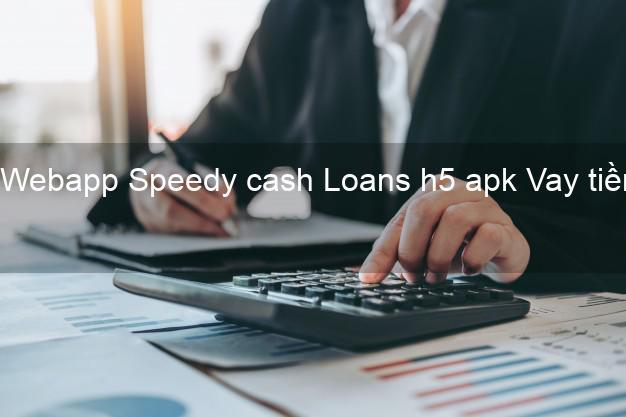 Webapp Speedy cash Loans h5 apk Vay tiền