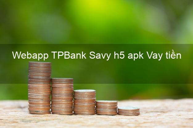 Webapp TPBank Savy h5 apk Vay tiền