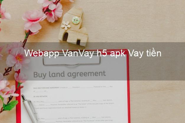 Webapp VanVay h5 apk Vay tiền
