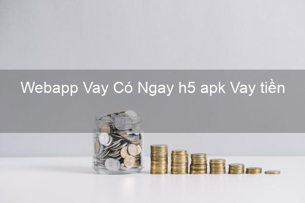 Webapp Vay Có Ngay h5 apk Vay tiền