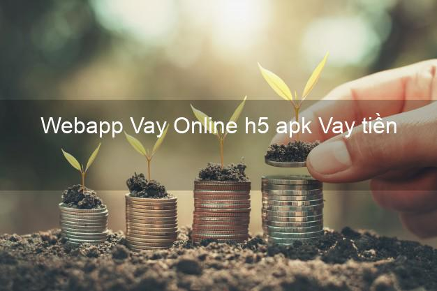 Webapp Vay Online h5 apk Vay tiền