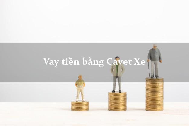 Hướng dẫn vay tiền bằng Cavet xe