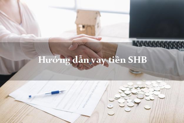 Hướng dẫn vay tiền SHB