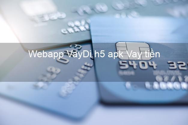 Webapp VayDi h5 apk Vay tiền
