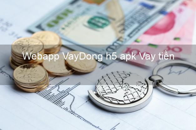Webapp VayDong h5 apk Vay tiền