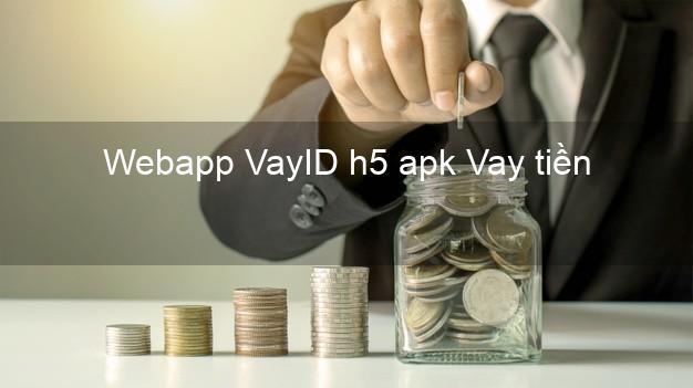 Webapp VayID h5 apk Vay tiền