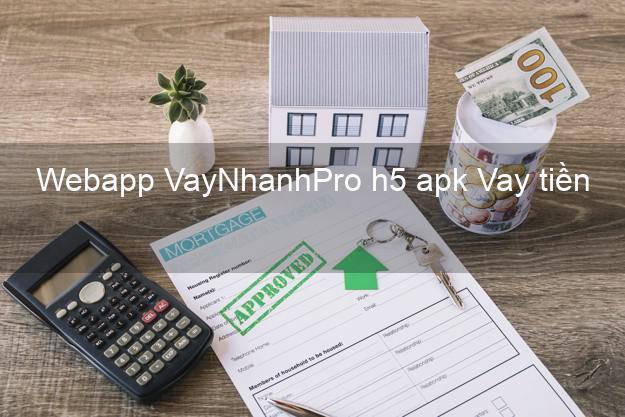 Webapp VayNhanhPro h5 apk Vay tiền