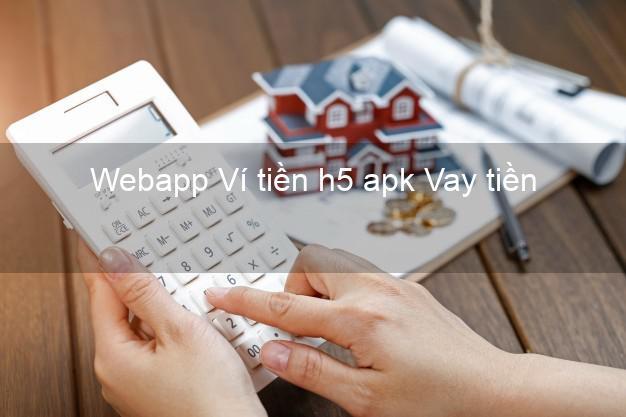 Webapp Ví tiền h5 apk Vay tiền