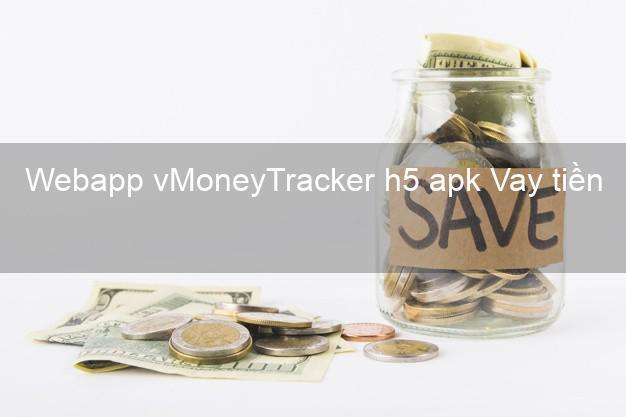 Webapp vMoneyTracker h5 apk Vay tiền