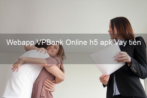 Webapp VPBank Online h5 apk Vay tiền