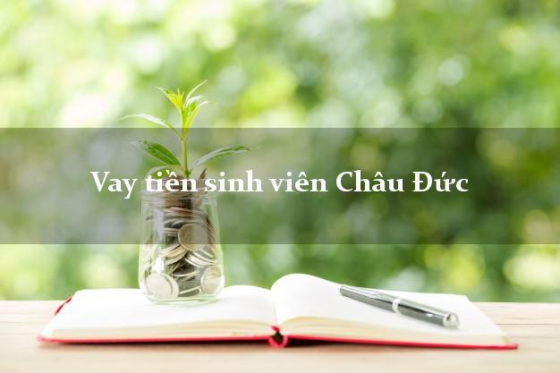 Vay tiền sinh viên Châu Đức Bà Rịa Vũng Tàu