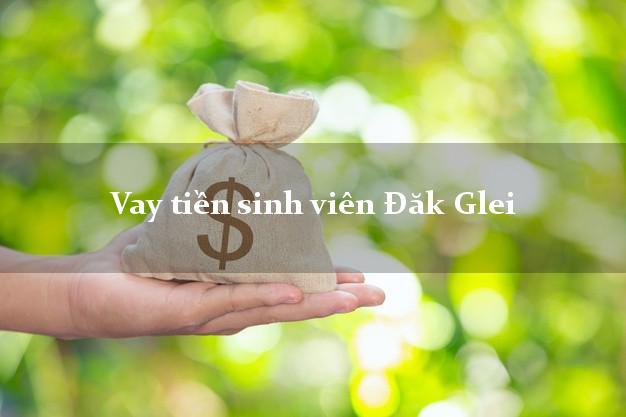 Vay tiền sinh viên Đăk Glei Kon Tum