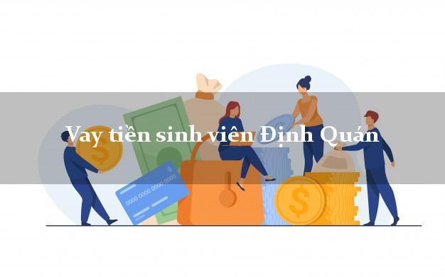 Vay tiền sinh viên Định Quán Đồng Nai