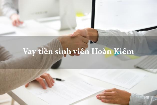 Vay tiền sinh viên Hoàn Kiếm Hà Nội