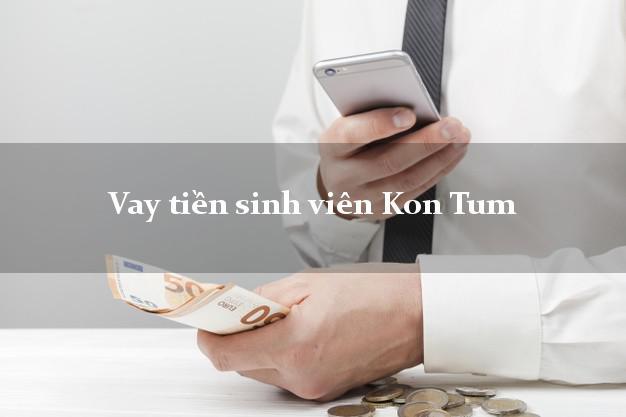 Vay tiền sinh viên Kon Tum