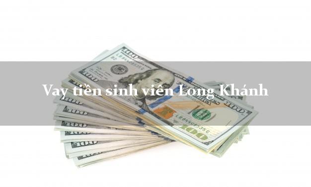 Vay tiền sinh viên Long Khánh Đồng Nai