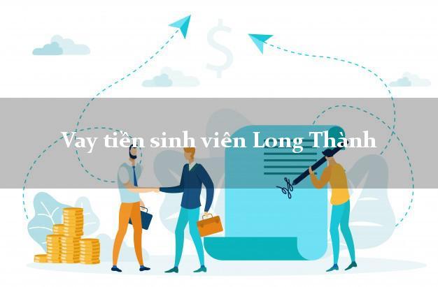 Vay tiền sinh viên Long Thành Đồng Nai