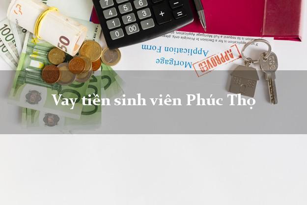 Vay tiền sinh viên Phúc Thọ Hà Nội