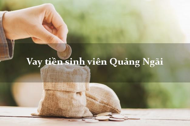 Vay tiền sinh viên Quảng Ngãi