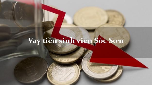 Vay tiền sinh viên Sóc Sơn Hà Nội