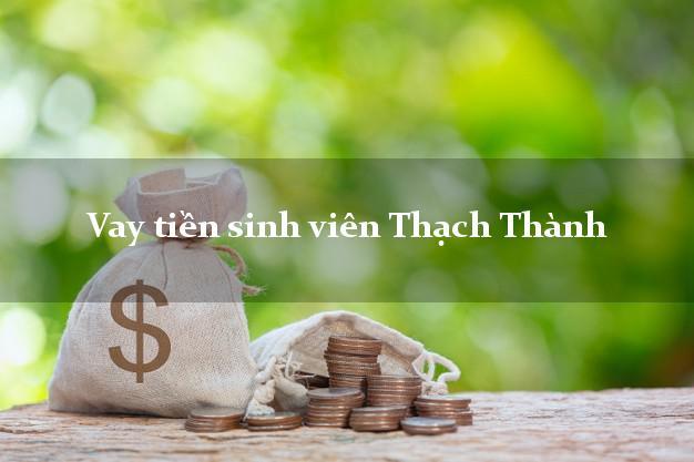 Vay tiền sinh viên Thạch Thành Thanh Hóa