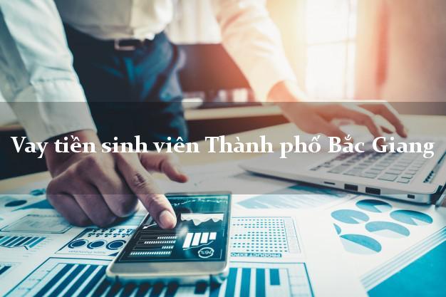 Vay tiền sinh viên Thành phố Bắc Giang