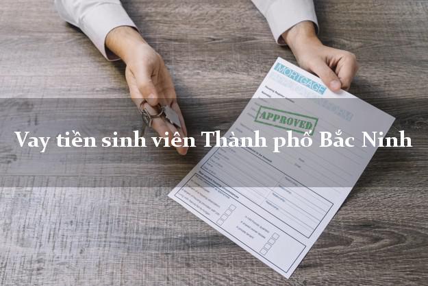Vay tiền sinh viên Thành phố Bắc Ninh