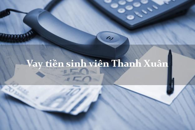 Vay tiền sinh viên Thanh Xuân Hà Nội