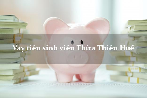 Vay tiền sinh viên Thừa Thiên Huế