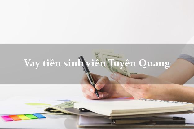 Vay tiền sinh viên Tuyên Quang