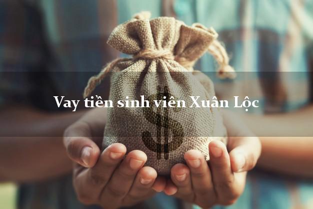 Vay tiền sinh viên Xuân Lộc Đồng Nai