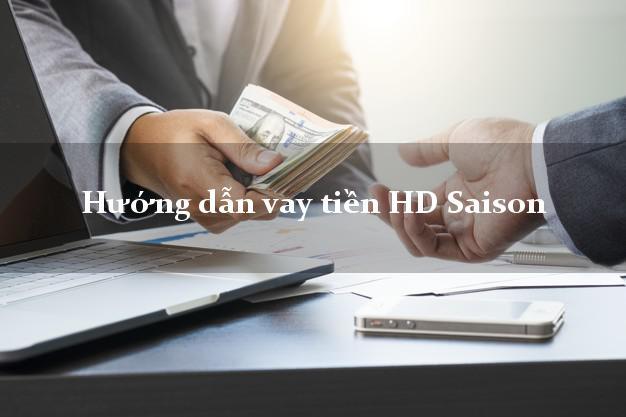 Hướng dẫn vay tiền HD Saison có ngay 10 triệu