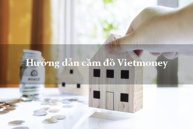 Hướng dẫn cầm đồ Vietmoney dễ nhất