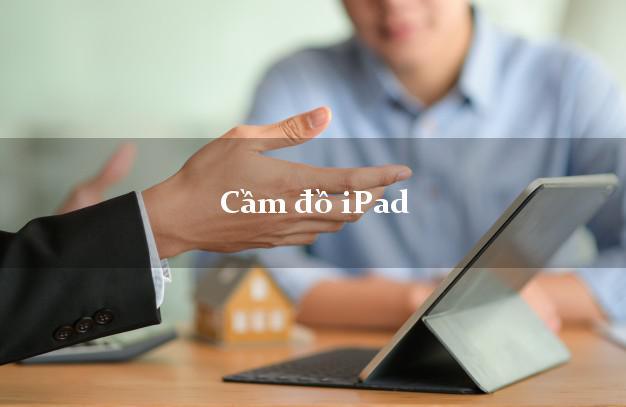 Cầm đồ iPad không cần gặp mặt